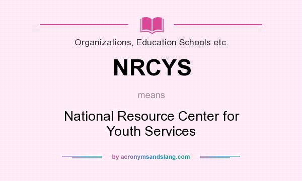 What does NRCYS mean? It stands for National Resource Center for Youth Services