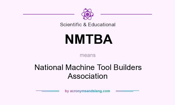What does NMTBA mean? It stands for National Machine Tool Builders Association