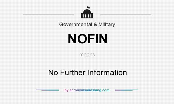 Definition Of NOFIN   NOFIN Stands For No Further Information. By  AcronymsAndSlang.com