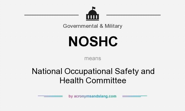 What does NOSHC mean? It stands for National Occupational Safety and Health Committee