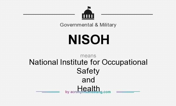 What does NISOH mean? It stands for National Institute for Occupational Safety and Health
