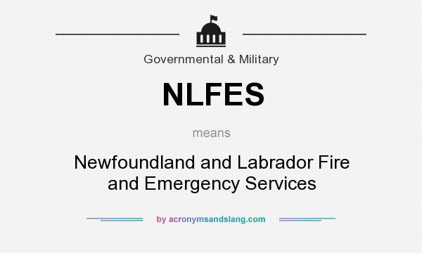 What does NLFES mean? It stands for Newfoundland and Labrador Fire and Emergency Services