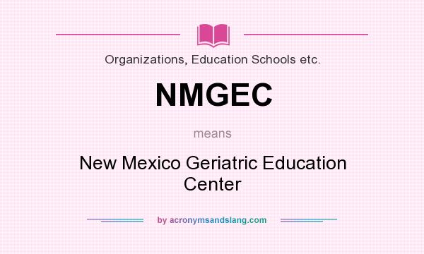 What does NMGEC mean? It stands for New Mexico Geriatric Education Center