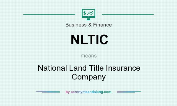 What does NLTIC mean? It stands for National Land Title Insurance Company