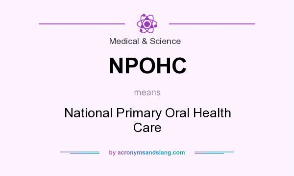 What does NPOHC mean? It stands for National Primary Oral Health Care