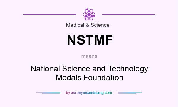 What does NSTMF mean? It stands for National Science and Technology Medals Foundation