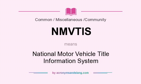 What does NMVTIS mean? It stands for National Motor Vehicle Title Information System