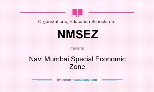 What does NMSEZ mean? It stands for Navi Mumbai Special Economic Zone