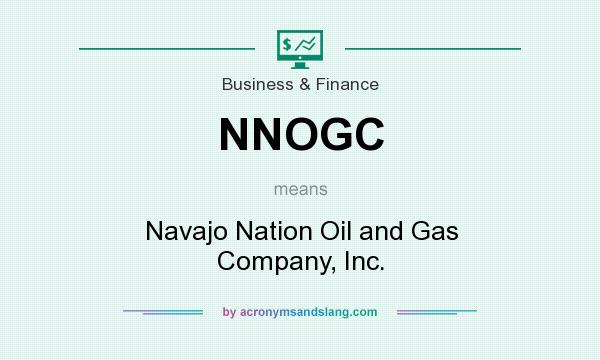 What Does Nnogc Mean Definition Of Nnogc Nnogc Stands For Navajo Nation Oil And Gas Company Inc By Acronymsandslang Com