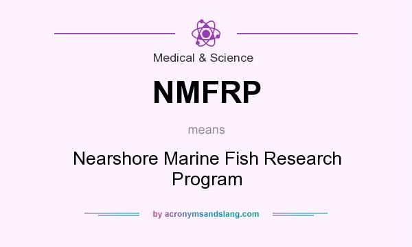 What does NMFRP mean? It stands for Nearshore Marine Fish Research Program