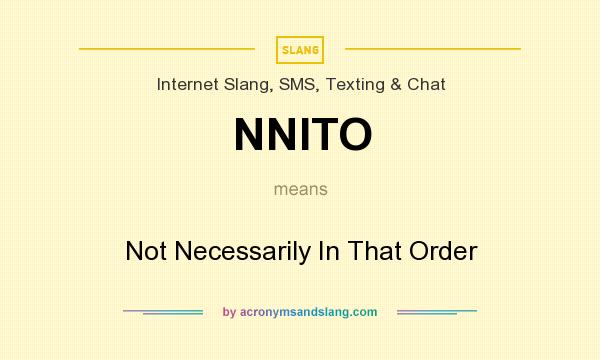 What does NNITO mean? It stands for Not Necessarily In That Order