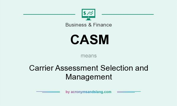 What does CASM mean? It stands for Carrier Assessment Selection and Management
