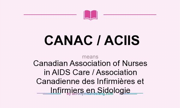 What does CANAC / ACIIS mean? It stands for Canadian Association of Nurses in AIDS Care / Association Canadienne des Infirmières et Infirmiers en Sidologie