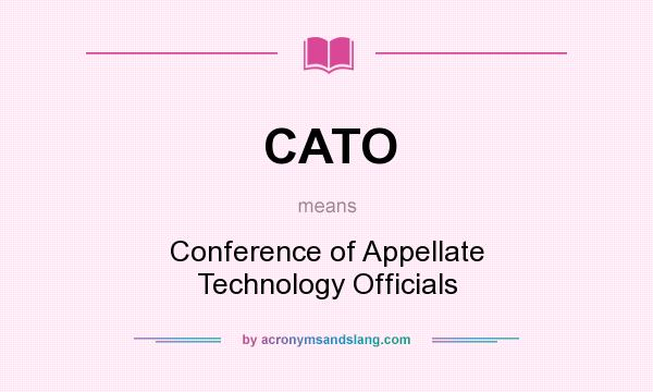 What does CATO mean? It stands for Conference of Appellate Technology Officials
