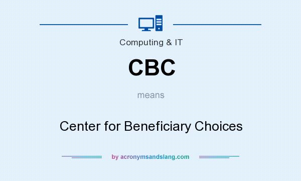 What does CBC mean? It stands for Center for Beneficiary Choices