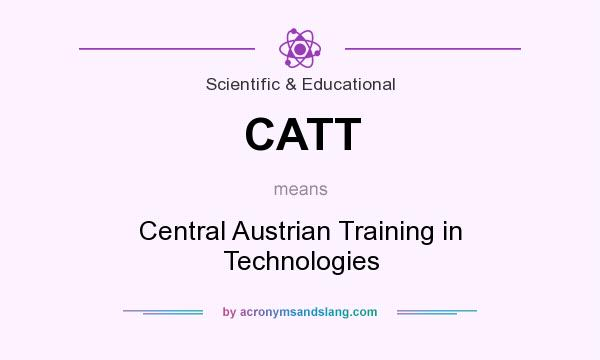 What does CATT mean? It stands for Central Austrian Training in Technologies