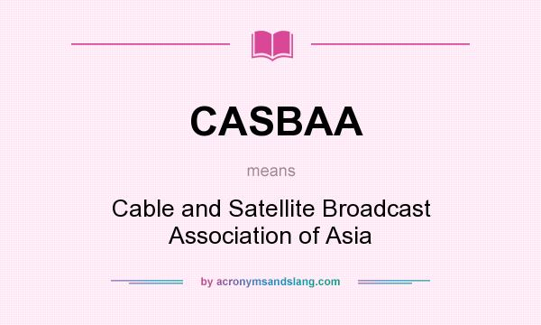 What does CASBAA mean? It stands for Cable and Satellite Broadcast Association of Asia