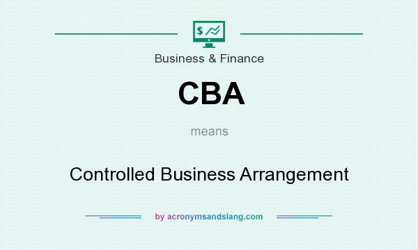 What does CBA mean? It stands for Controlled Business Arrangement