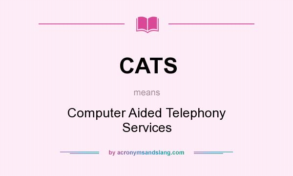 What does CATS mean? It stands for Computer Aided Telephony Services