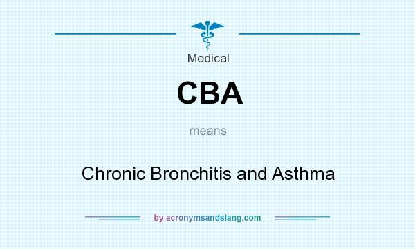 What does CBA mean? It stands for Chronic Bronchitis and Asthma