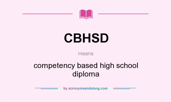 What does CBHSD mean? It stands for competency based high school diploma