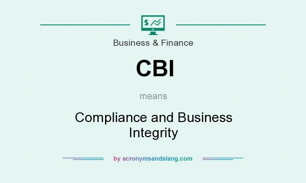 What does CBI mean? It stands for Compliance and Business Integrity