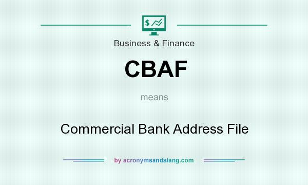 What does CBAF mean? It stands for Commercial Bank Address File