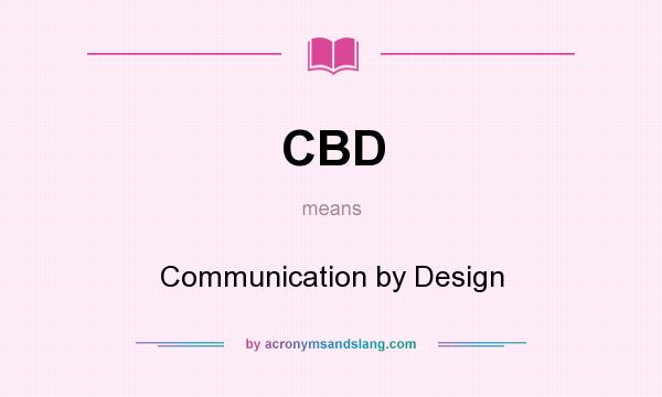 What does CBD mean? It stands for Communication by Design
