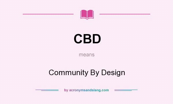 What does CBD mean? It stands for Community By Design