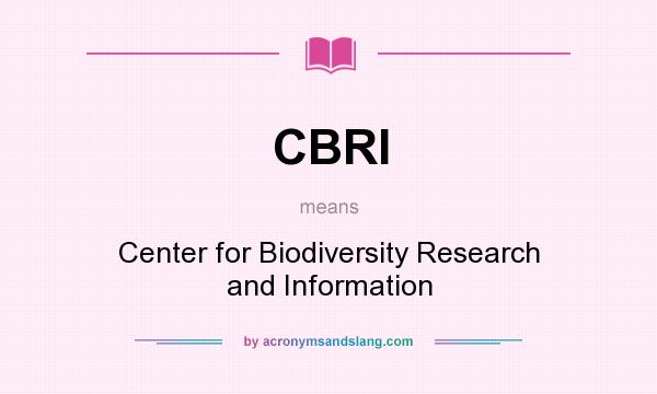 What does CBRI mean? It stands for Center for Biodiversity Research and Information