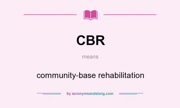 What does CBR mean? It stands for community-base rehabilitation