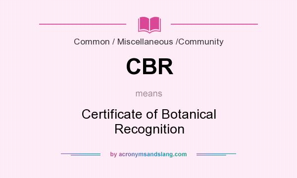 What does CBR mean? It stands for Certificate of Botanical Recognition