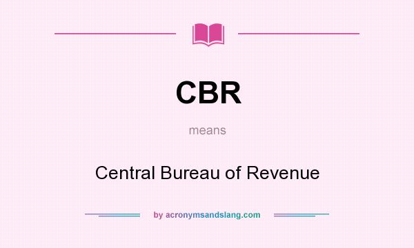 What does CBR mean? It stands for Central Bureau of Revenue