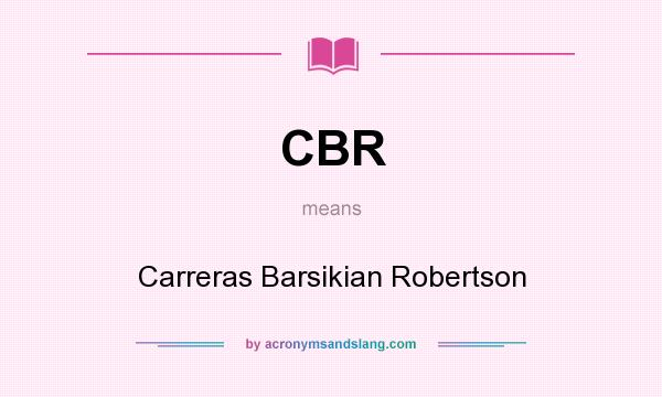 What does CBR mean? It stands for Carreras Barsikian Robertson