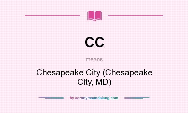 What does CC mean? It stands for Chesapeake City (Chesapeake City, MD)