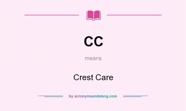 What does CC mean? It stands for Crest Care