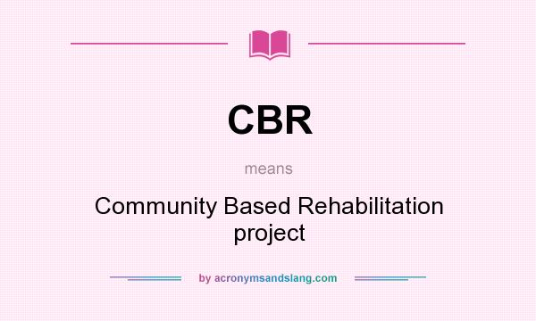 What does CBR mean? It stands for Community Based Rehabilitation project