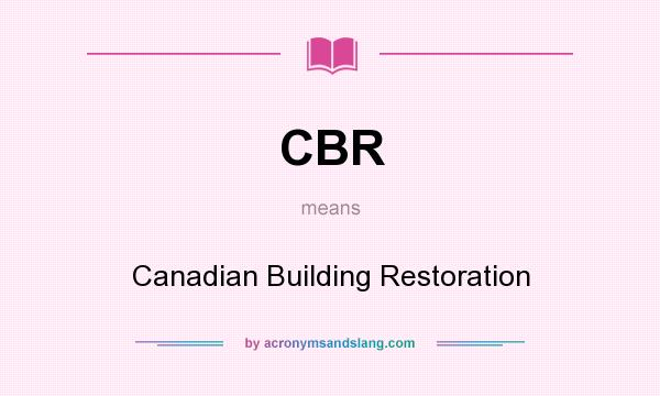What does CBR mean? It stands for Canadian Building Restoration