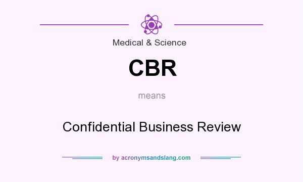 What does CBR mean? It stands for Confidential Business Review