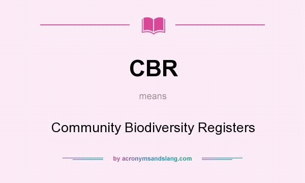 What does CBR mean? It stands for Community Biodiversity Registers