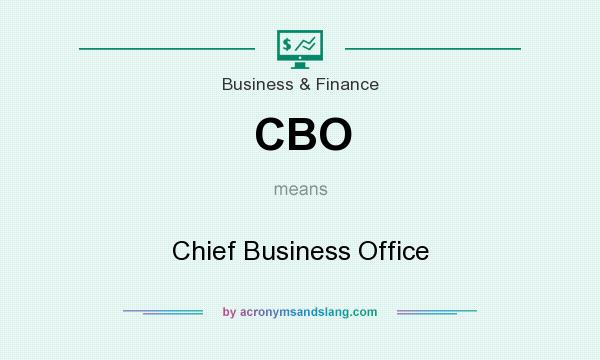 What does CBO mean? It stands for Chief Business Office