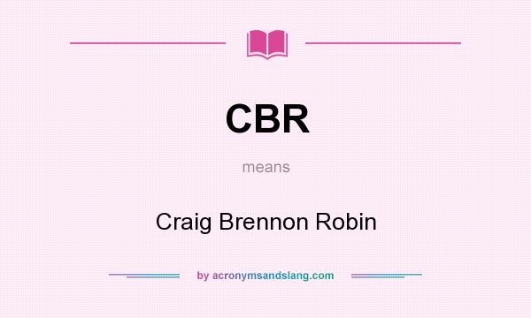 What does CBR mean? It stands for Craig Brennon Robin