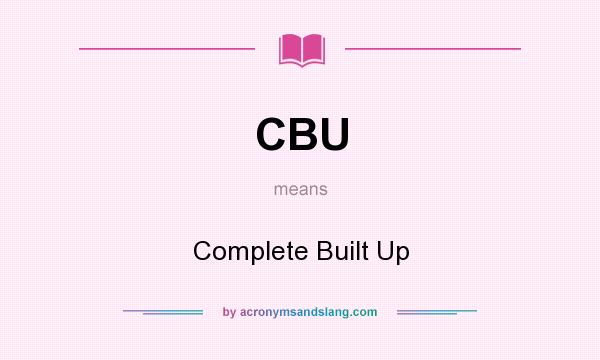 What does CBU mean? It stands for Complete Built Up