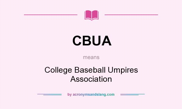 What does CBUA mean? It stands for College Baseball Umpires Association