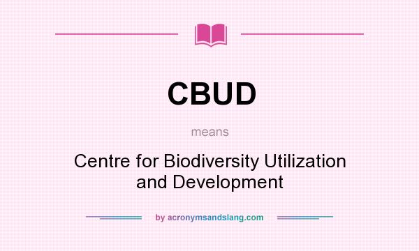 What does CBUD mean? It stands for Centre for Biodiversity Utilization and Development