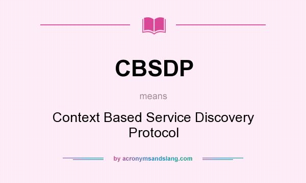 What does CBSDP mean? It stands for Context Based Service Discovery Protocol
