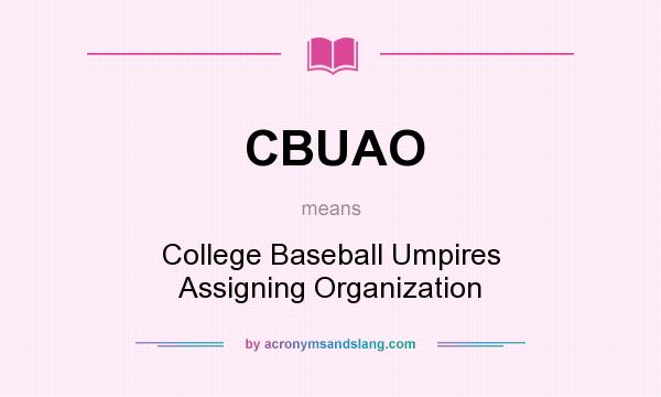What does CBUAO mean? It stands for College Baseball Umpires Assigning Organization