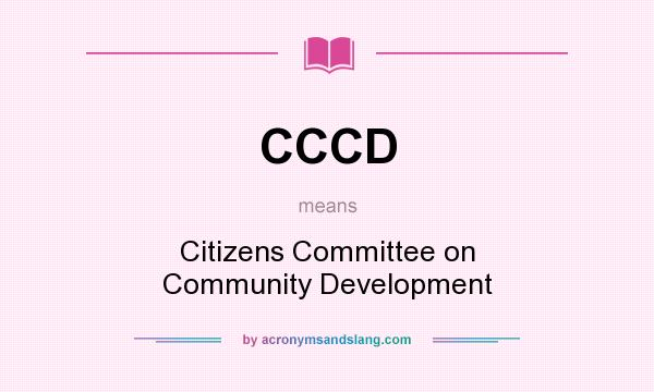 What does CCCD mean? It stands for Citizens Committee on Community Development