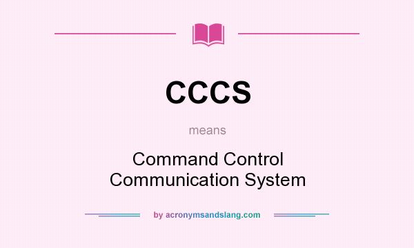What does CCCS mean? It stands for Command Control Communication System