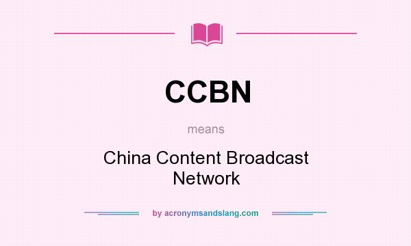 What does CCBN mean? It stands for China Content Broadcast Network